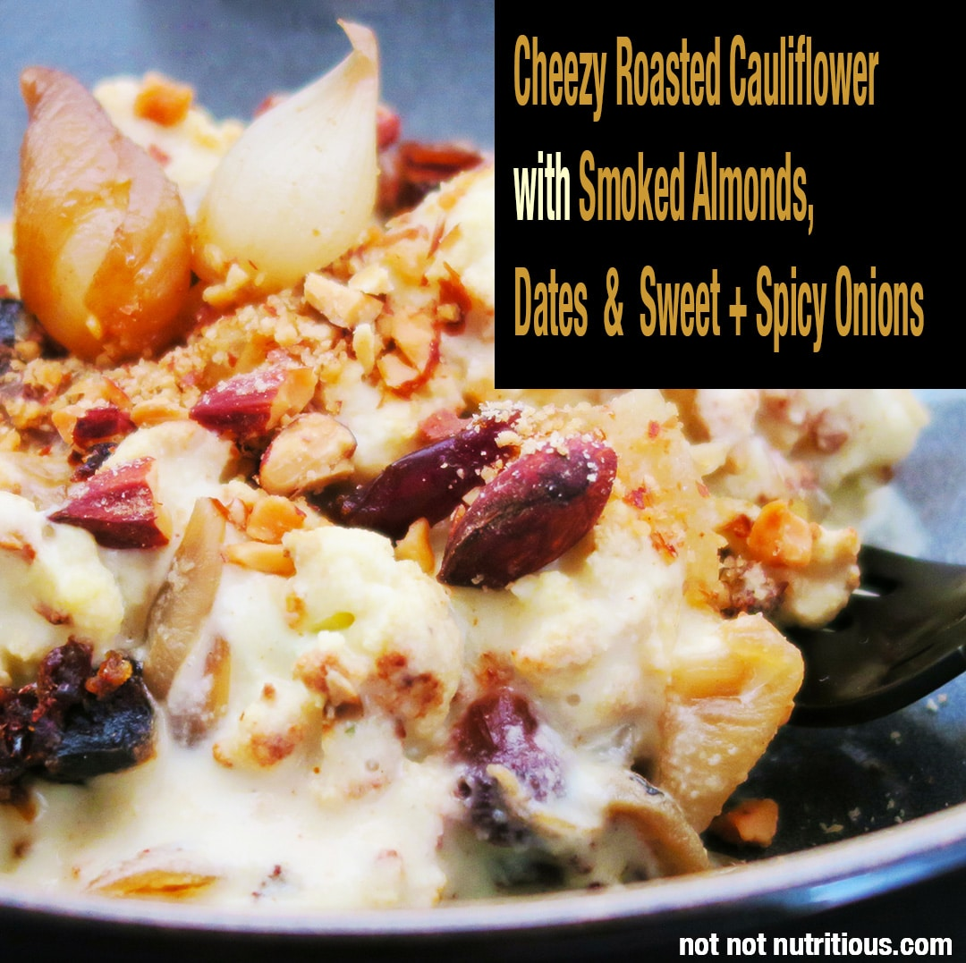 Cheezy Roasted Cauliflower. Vegan. Plant-based and gluten-free. Made with 4 minute cheeze sauce (cheese sauce), smoked almonds, dates and sweet & spicy onions.